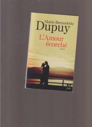 marie- bernadette dupuy : l'amour ecorche